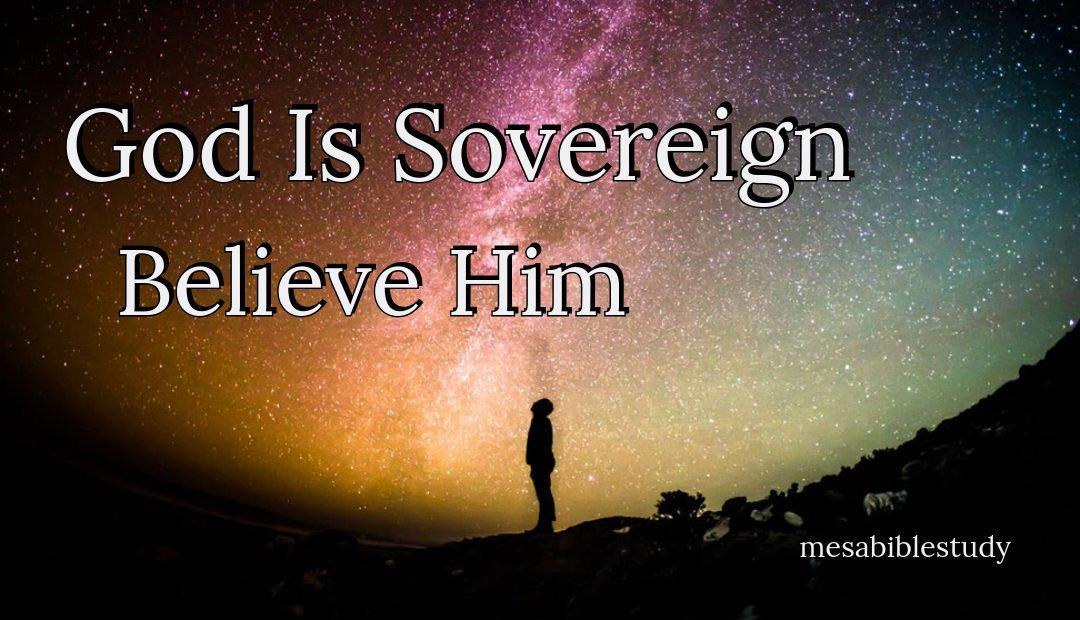 God is Sovereign Believe Him